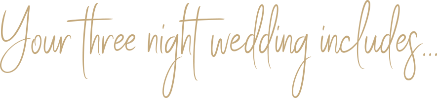 your three night wedding includes